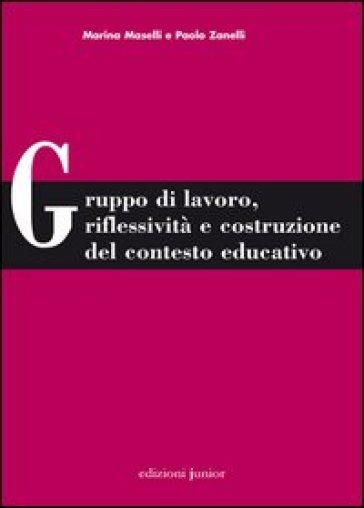 Gruppo di lavoro, riflessività e costruzione del contesto educativo - Marina Maselli |