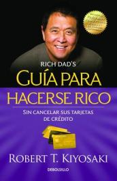 Guaa Para Hacerse Rico Sin Cancelar Sus Tarjetas de Cradito / Rich Dad s Guide to Becoming Rich Without Cutting Up Your Credit Cards