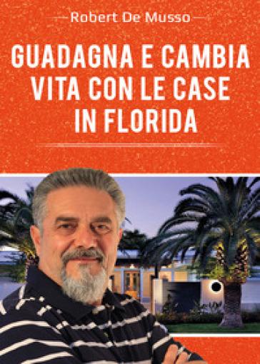 Guadagna e cambia vita con le case in Florida - Robert De Musso |