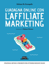 Guadagna online con l Affiliate Marketing