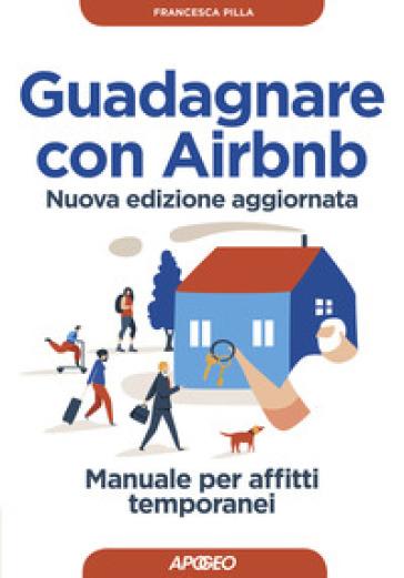 Guadagnare con Airbnb. Manuale per affitti temporanei - Francesca Pilla pdf epub