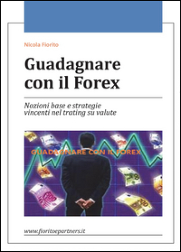 Guadagnare con il Forex - Nicola Fiorito |