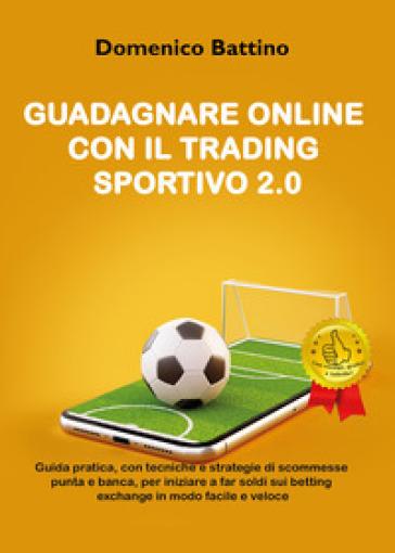 Guadagnare online con il trading sportivo 2.0 - Domenico Battino | Thecosgala.com