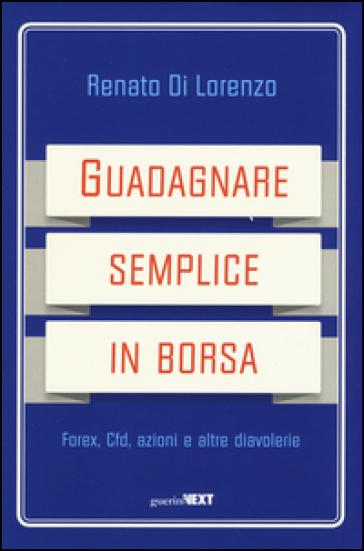 Guadagnare semplice in borsa. Forex, CFD, azioni e altre diavolerie - Renato Di Lorenzo pdf epub