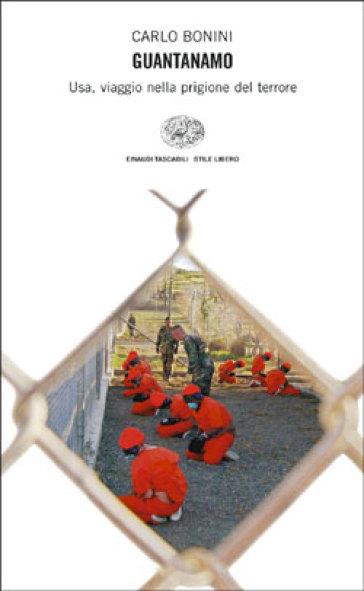 Guantanamo. Usa, viaggio nella prigione del terrore - Carlo Bonini  
