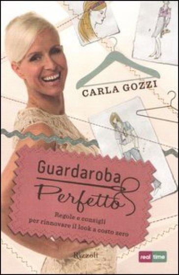 Guardaroba perfetto. Regole e consigli per rinnovare il look a costo zero - Carla Gozzi | Thecosgala.com