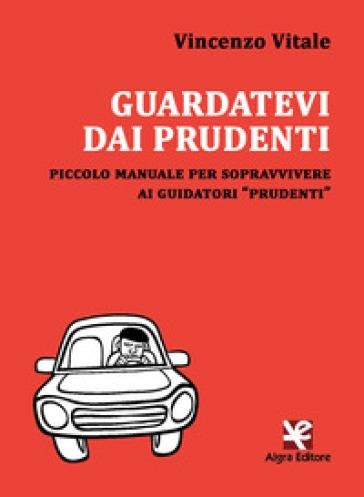 Guardatevi dai prudenti. Piccolo manuale per sopravvivere ai guidatori «prudenti» - Vincenzo Vitale   Kritjur.org