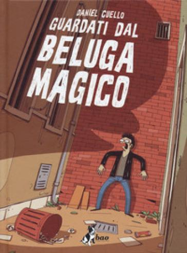 Guardati dal beluga magico - Daniel Cuello |