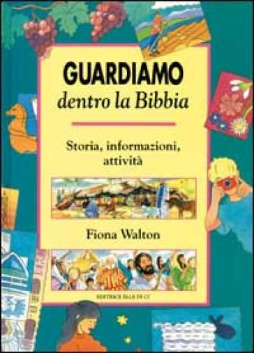 Guardiamo dentro la Bibbia. Storia, informazioni, attività - Fiona Walton | Kritjur.org