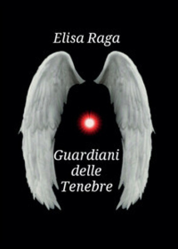 Guardiani delle tenebre - Elisa Raga | Rochesterscifianimecon.com