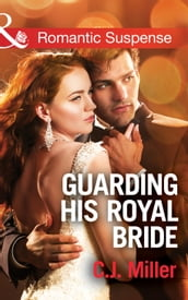 Guarding His Royal Bride (Mills & Boon Romantic Suspense) (Conspiracy Against the Crown, Book 2)
