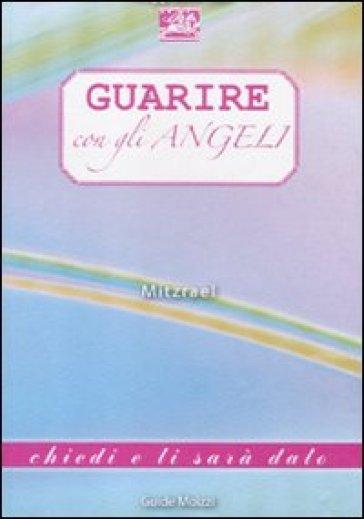 Guarire con gli angeli - Mitzrael |