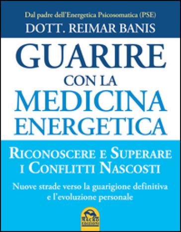 Guarire con la medicina energetica - Reimar Banis |