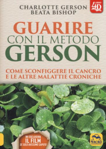 Guarire con il metodo Gerson. Come sconfiggere il cancro e le altre malattie croniche. Con Contenuto digitale per download e accesso on line - Charlotte Gerson |