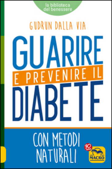 Guarire e prevenire il diabete. Con metodi naturali - Gudrun Dalla Via |
