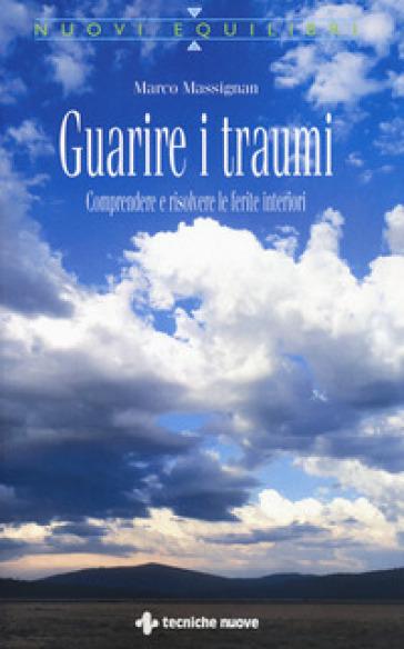 Guarire i traumi. Comprendere e risolvere le ferite interiori - Marco Massignan pdf epub