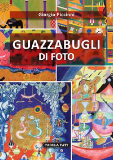 Guazzabugli di foto - Giorgio Piccinni |