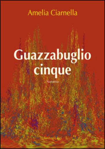 Guazzabuglio cinque - Amelia Ciarnella | Kritjur.org