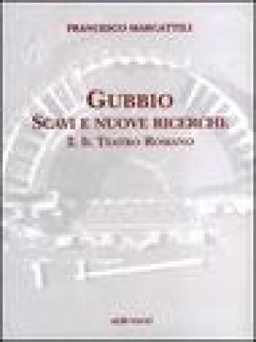 Gubbio. Scavi e nuove ricerche con planimetrie. 2: Il teatro romano - Francesco Marcattili  