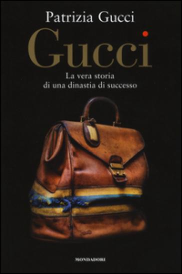 Gucci. La vera storia di una dinastia di successo - Patrizia Gucci |