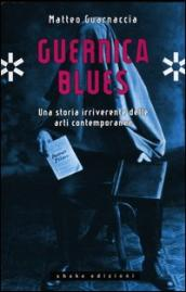 Guernica blues. Una storia irriverente delle arti contemporanee