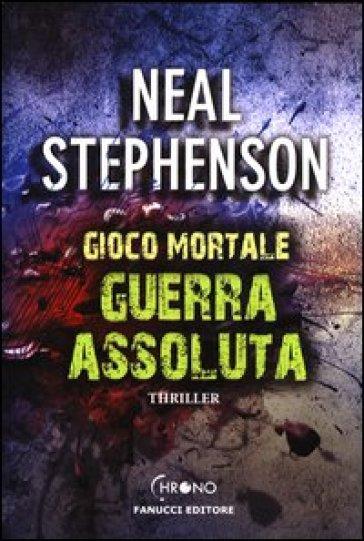 Guerra assoluta. Gioco mortale - Neal Stephenson |