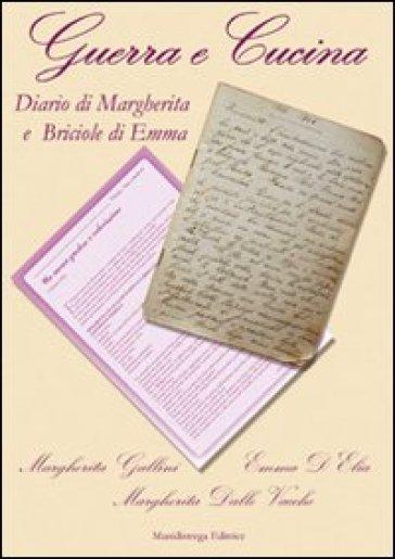 Guerra e cucina. Diario di Margherita e briociole di Emma - Margherita Gallini |