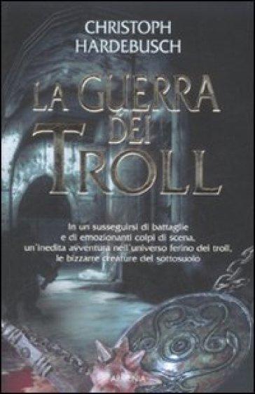 Guerra dei Troll (La) - Christoph Hardebusch |