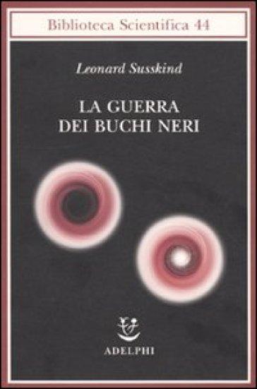 Guerra dei buchi neri (La) - Leonard Susskind |