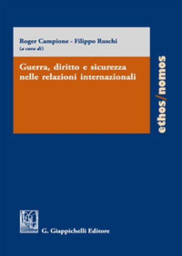 Guerra, diritto e sicurezza nelle relazioni internazionali - R. Campione |
