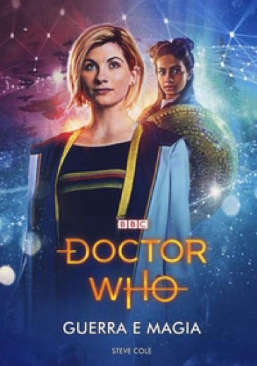 Guerra e magia. Doctor Who - Steve Cole |