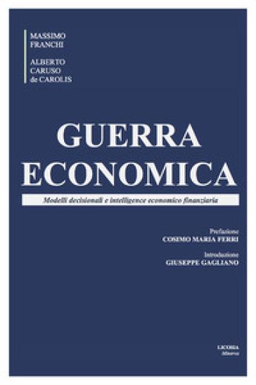 Guerra economica. Modelli decisionali e intelligence economico finanziaria - Massimo Franchi | Ericsfund.org