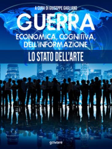 Guerra economica, cognitiva, dell'informazione. Lo stato dell'arte - G. Gagliano | Thecosgala.com