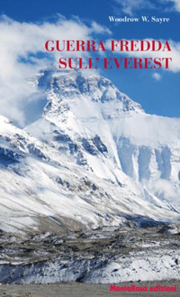 Guerra fredda sull'Everest - Woodrow W. Sayre pdf epub