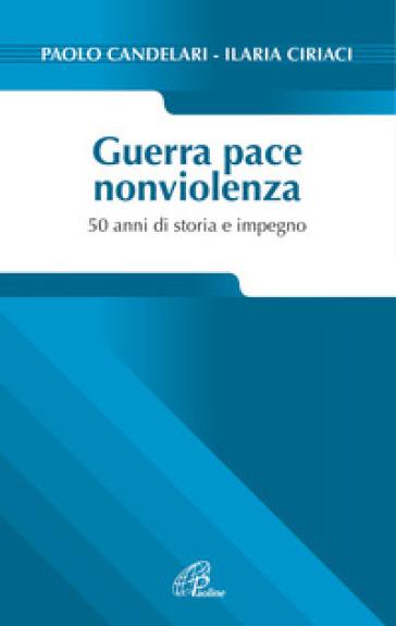 Guerra pace nonviolenza. 50 anni di storia e impegno - Paolo Candelari | Kritjur.org