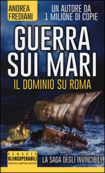 Guerra sui mari. Il dominio su Roma. La saga degli invincibili - Andrea Frediani |