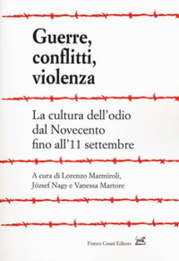 Guerre, conflitti, violenza. La cultura dell'odio dal Novecento fino all'11 settembre - L. Marmiroli |
