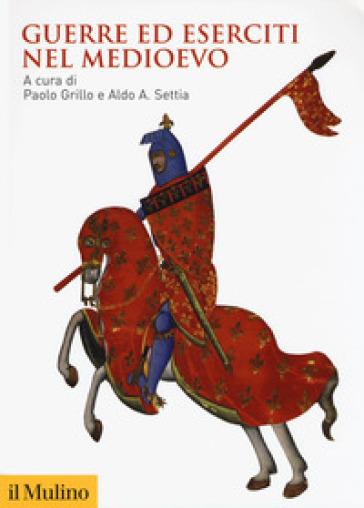 Guerre ed eserciti nel Medioevo - P. Grillo |