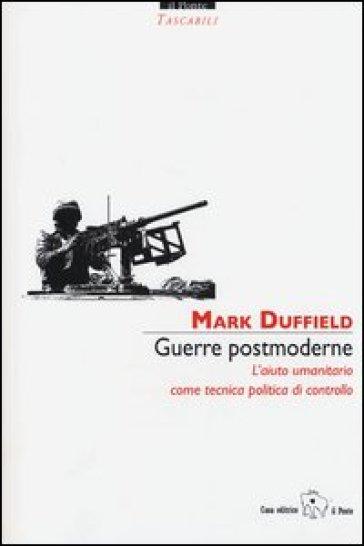 Guerre postmoderne. L'aiuto umanitario come tecnica politica di controllo - Mark Duffield  