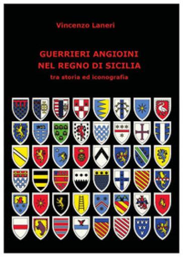 Guerrieri angioini nel Regno di Sicilia tra storia ed iconografia - Vincenzo Laneri   Jonathanterrington.com