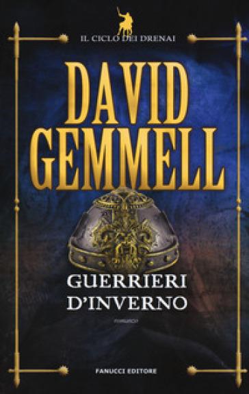 Guerrieri d'inverno. Il ciclo dei Drenai. 8. - David Andrew Gemmell | Rochesterscifianimecon.com
