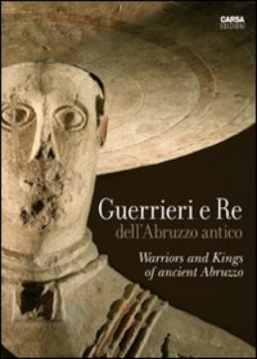 Guerrieri e re dell'Abruzzo antico. Ediz. italiana e inglese - M. Ruggeri |