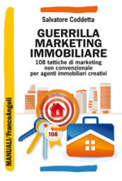 Guerrilla marketing immobiliare. 108 tattiche di marketing non convenzionale per agenti immobiliari creativi