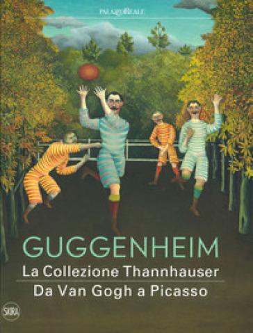 Guggenheim. La collezione Thannhauser. Da Van Gogh a Picasso. Ediz. a colori - Barbara Venturi pdf epub