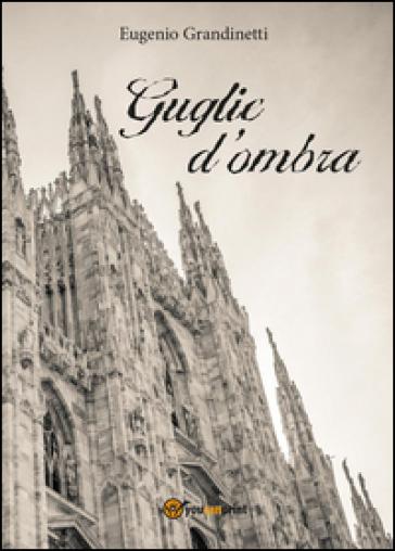 Guglie d'ombra - Eugenio Grandinetti |