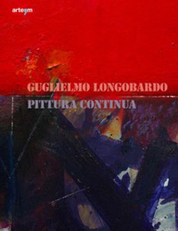 Guglielmo Longobardo. Pittura continua. Ediz. illustrata - A. Zanella | Jonathanterrington.com