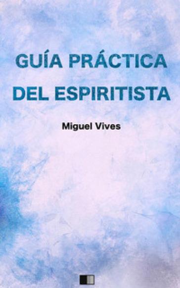 Guia practica del espiritista - Miguel Vives  