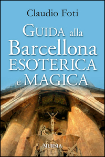 Guida alla Barcellona esoterica e magica - Claudio Foti |