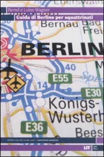 Guida di Berlino per squattrinati - Bernd Wagner | Rochesterscifianimecon.com