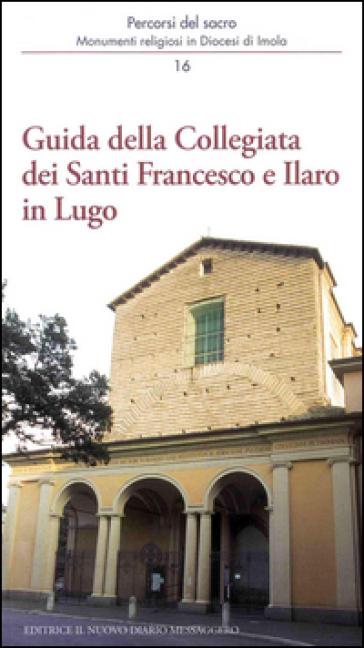 Guida della Collegiata dei santi Francesco e Ilaro in Lugo - Vittorio Tampieri |